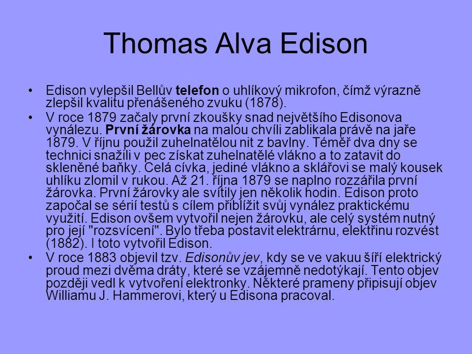 Thomas Alva Edison Edison vylepšil Bellův telefon o uhlíkový mikrofon, čímž výrazně zlepšil kvalitu přenášeného zvuku (1878). V roce 1879 začaly první