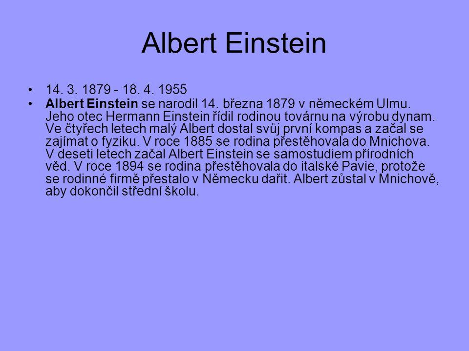 14. 3. 1879 - 18. 4. 1955 Albert Einstein se narodil 14. března 1879 v německém Ulmu. Jeho otec Hermann Einstein řídil rodinou továrnu na výrobu dynam