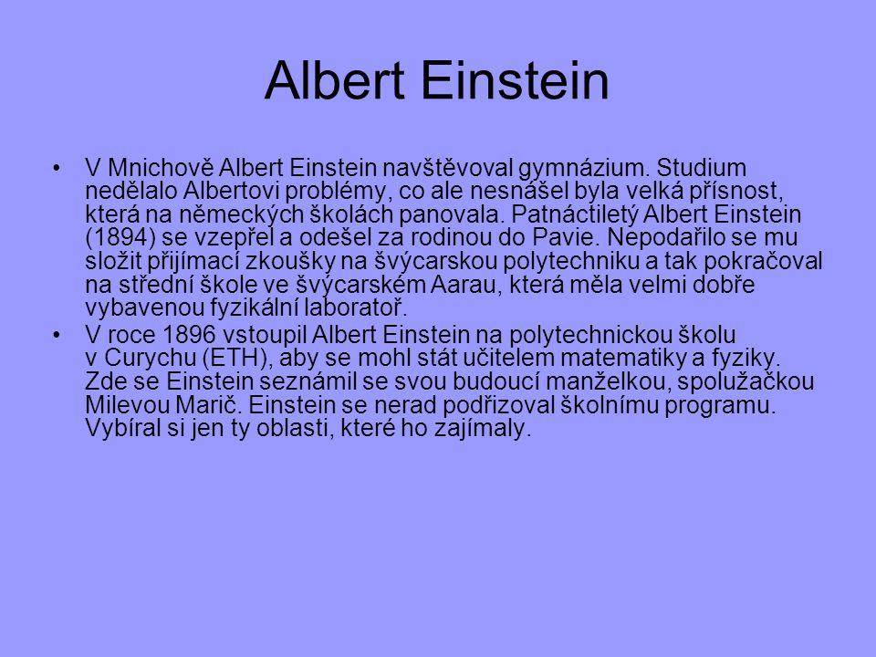 Albert Einstein V Mnichově Albert Einstein navštěvoval gymnázium. Studium nedělalo Albertovi problémy, co ale nesnášel byla velká přísnost, která na n