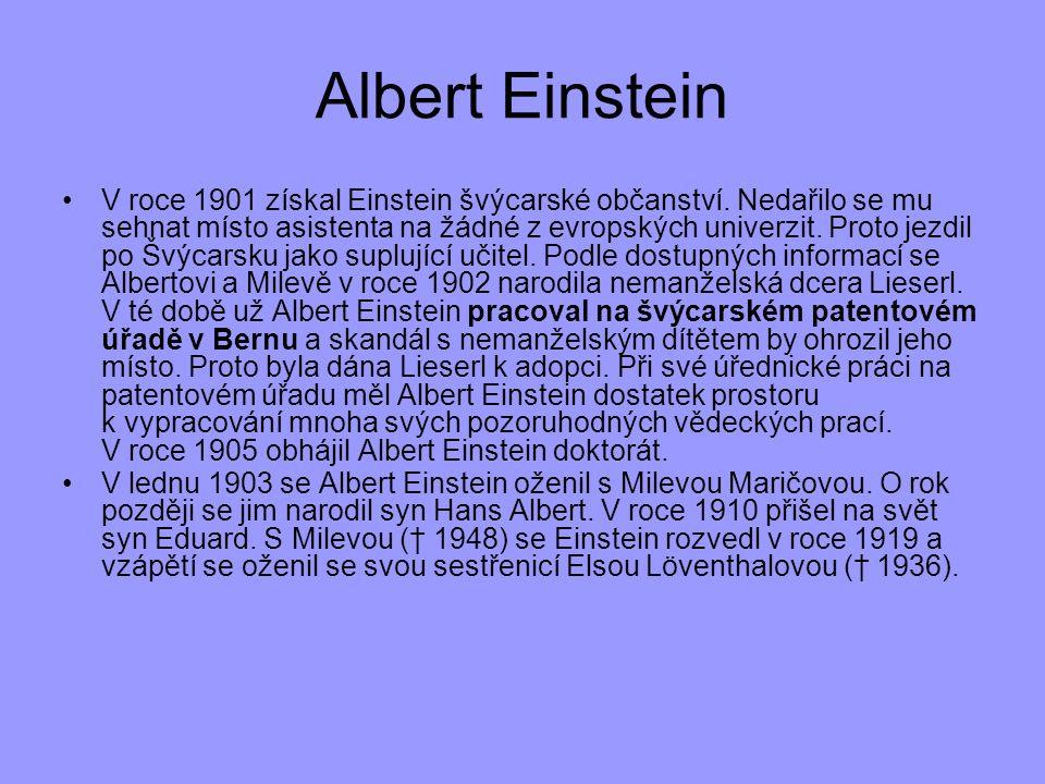 Albert Einstein V roce 1901 získal Einstein švýcarské občanství. Nedařilo se mu sehnat místo asistenta na žádné z evropských univerzit. Proto jezdil p