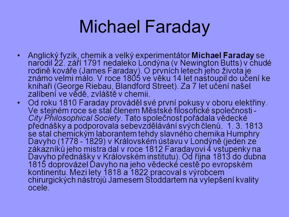 Anglický fyzik, chemik a velký experimentátor Michael Faraday se narodil 22. září 1791 nedaleko Londýna (v Newington Butts) v chudé rodině kováře (Jam