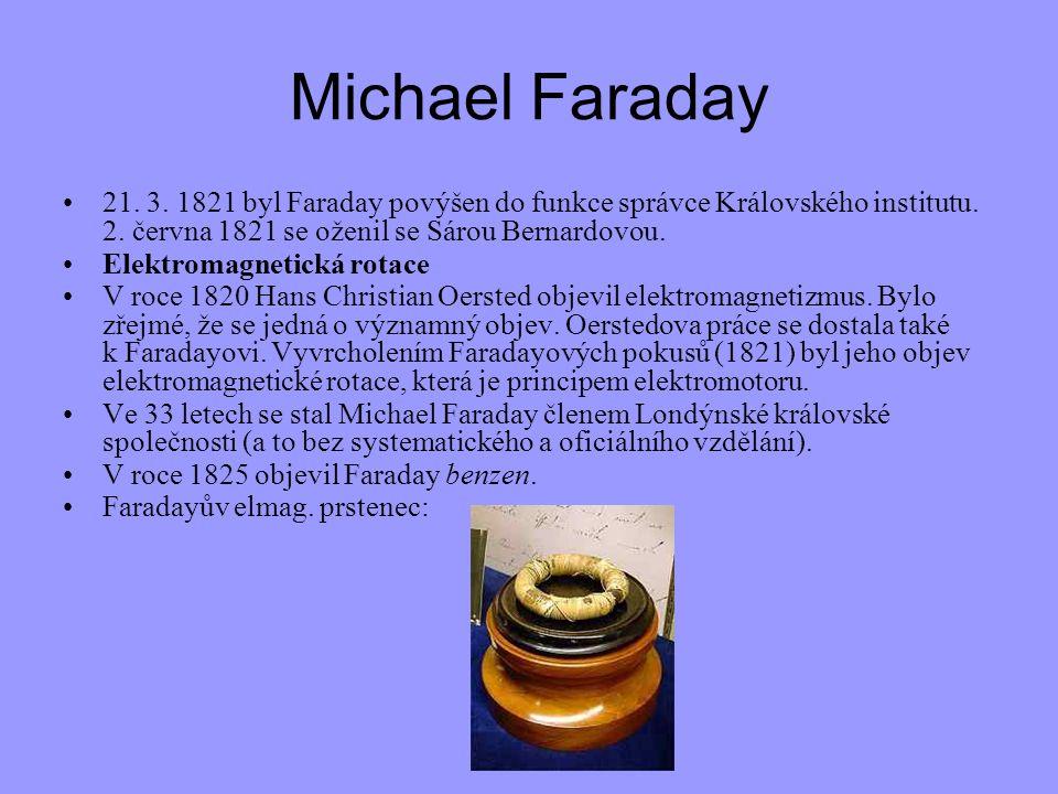 Michael Faraday 21. 3. 1821 byl Faraday povýšen do funkce správce Královského institutu. 2. června 1821 se oženil se Sárou Bernardovou. Elektromagneti
