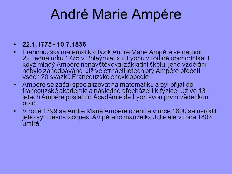 22.1.1775 - 10.7.1836 Francouzský matematik a fyzik André Marie Ampére se narodil 22. ledna roku 1775 v Poleymieux u Lyonu v rodině obchodníka. I když