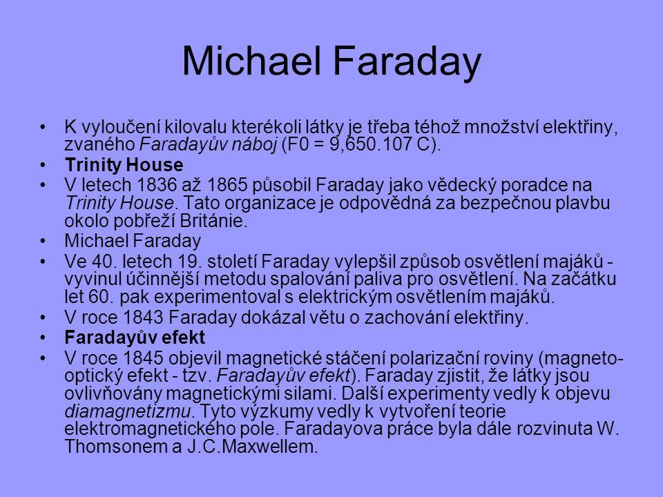 Michael Faraday K vyloučení kilovalu kterékoli látky je třeba téhož množství elektřiny, zvaného Faradayův náboj (F0 = 9,650.107 C). Trinity House V le