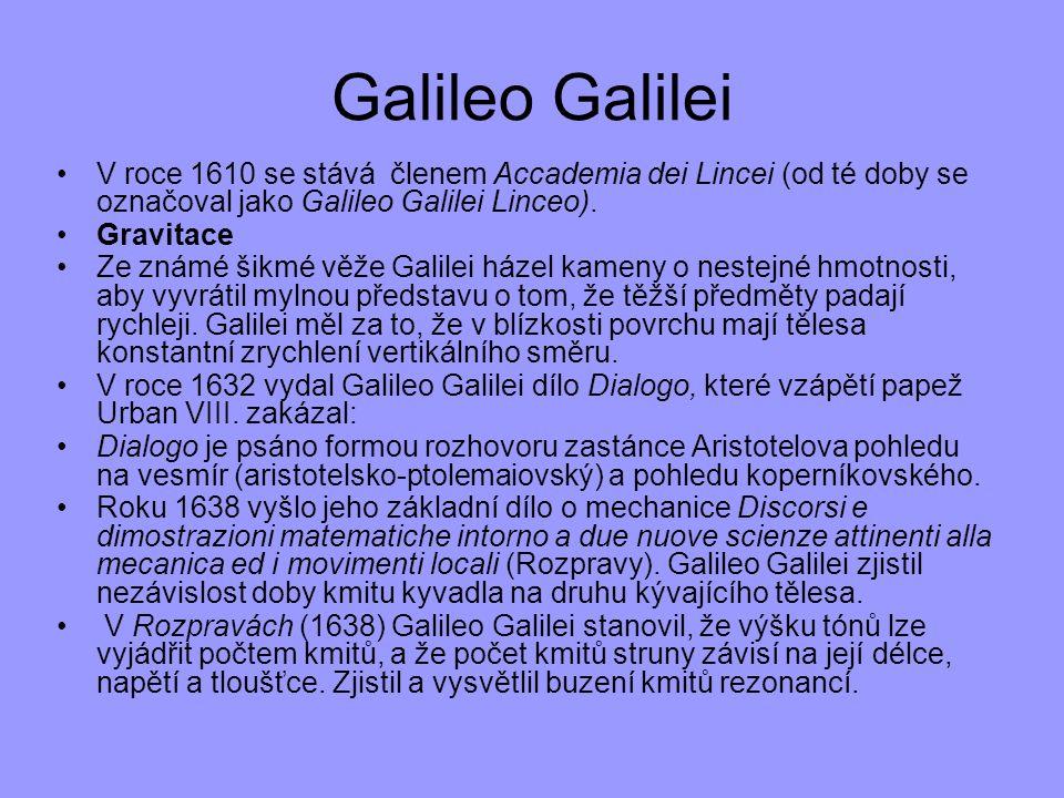 Galileo Galilei V roce 1610 se stává členem Accademia dei Lincei (od té doby se označoval jako Galileo Galilei Linceo). Gravitace Ze známé šikmé věže