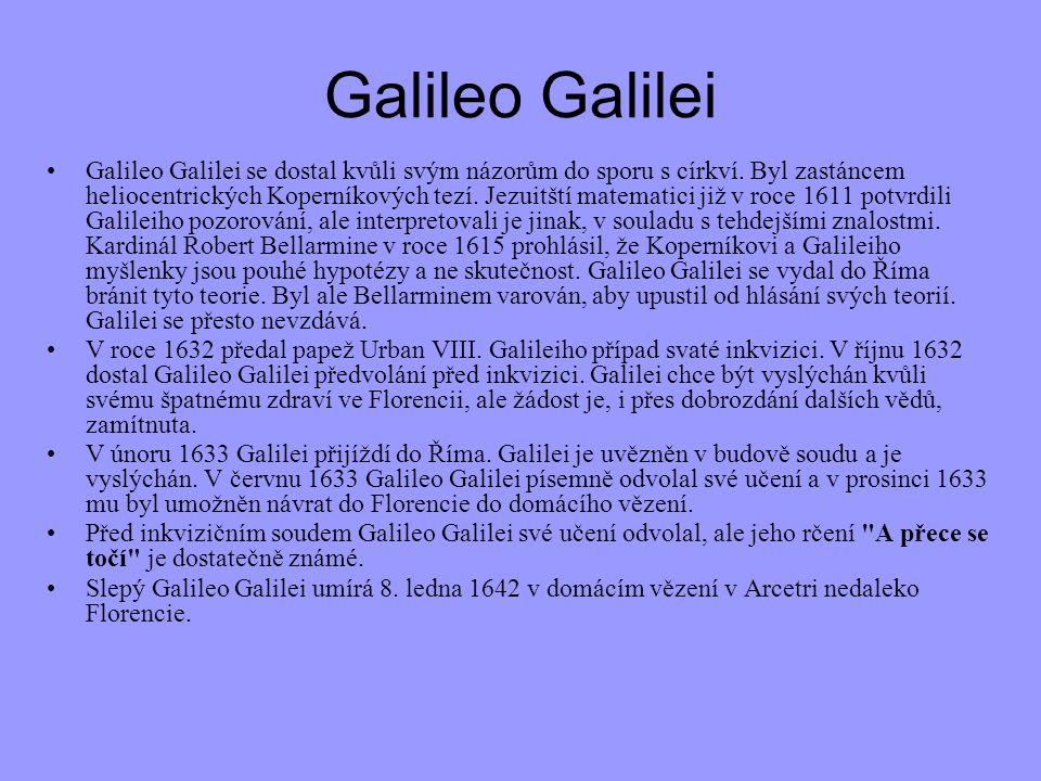 Galileo Galilei Galileo Galilei se dostal kvůli svým názorům do sporu s církví. Byl zastáncem heliocentrických Koperníkových tezí. Jezuitští matematic