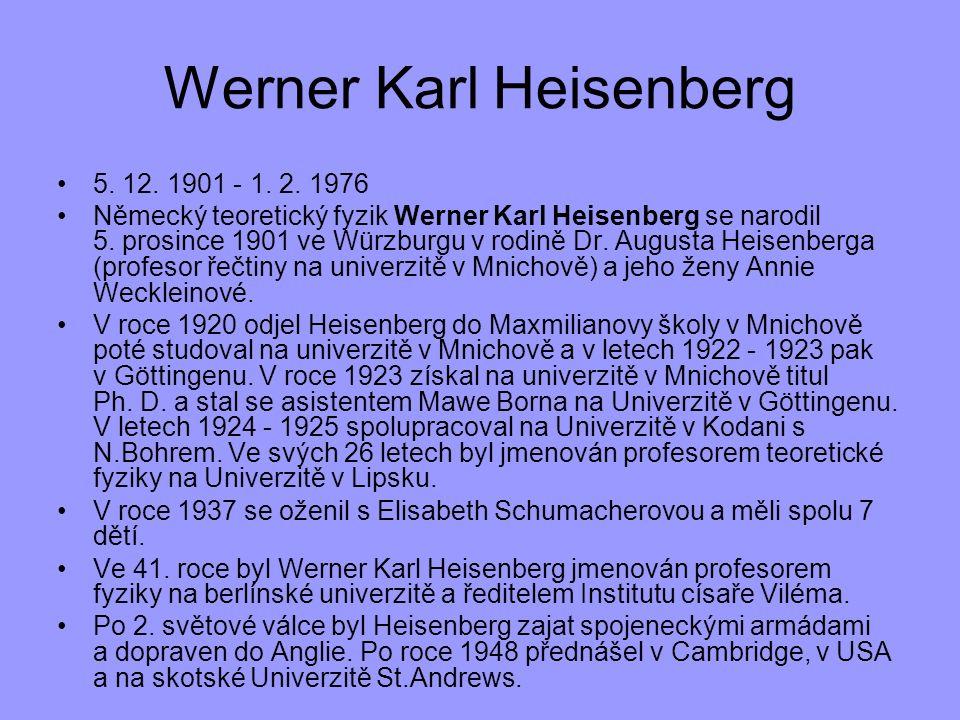 5. 12. 1901 - 1. 2. 1976 Německý teoretický fyzik Werner Karl Heisenberg se narodil 5. prosince 1901 ve Würzburgu v rodině Dr. Augusta Heisenberga (pr