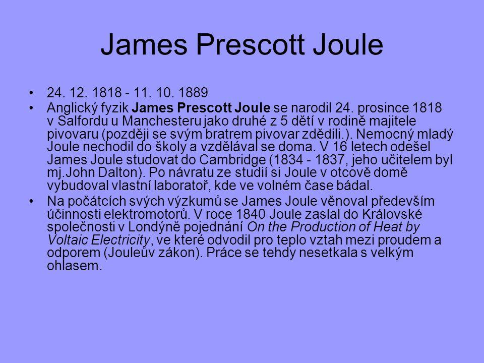 24. 12. 1818 - 11. 10. 1889 Anglický fyzik James Prescott Joule se narodil 24. prosince 1818 v Salfordu u Manchesteru jako druhé z 5 dětí v rodině maj