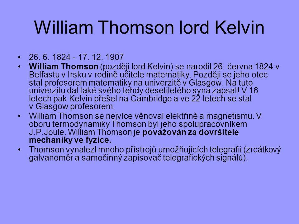 26. 6. 1824 - 17. 12. 1907 William Thomson (později lord Kelvin) se narodil 26. června 1824 v Belfastu v Irsku v rodině učitele matematiky. Později se