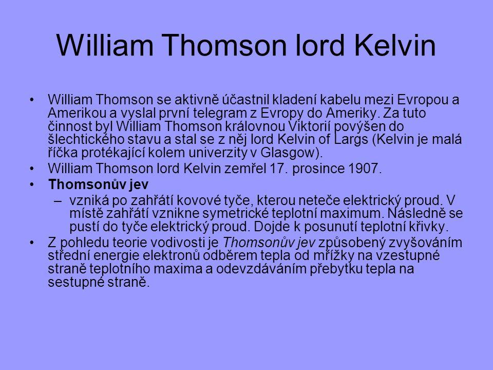 William Thomson lord Kelvin William Thomson se aktivně účastnil kladení kabelu mezi Evropou a Amerikou a vyslal první telegram z Evropy do Ameriky. Za