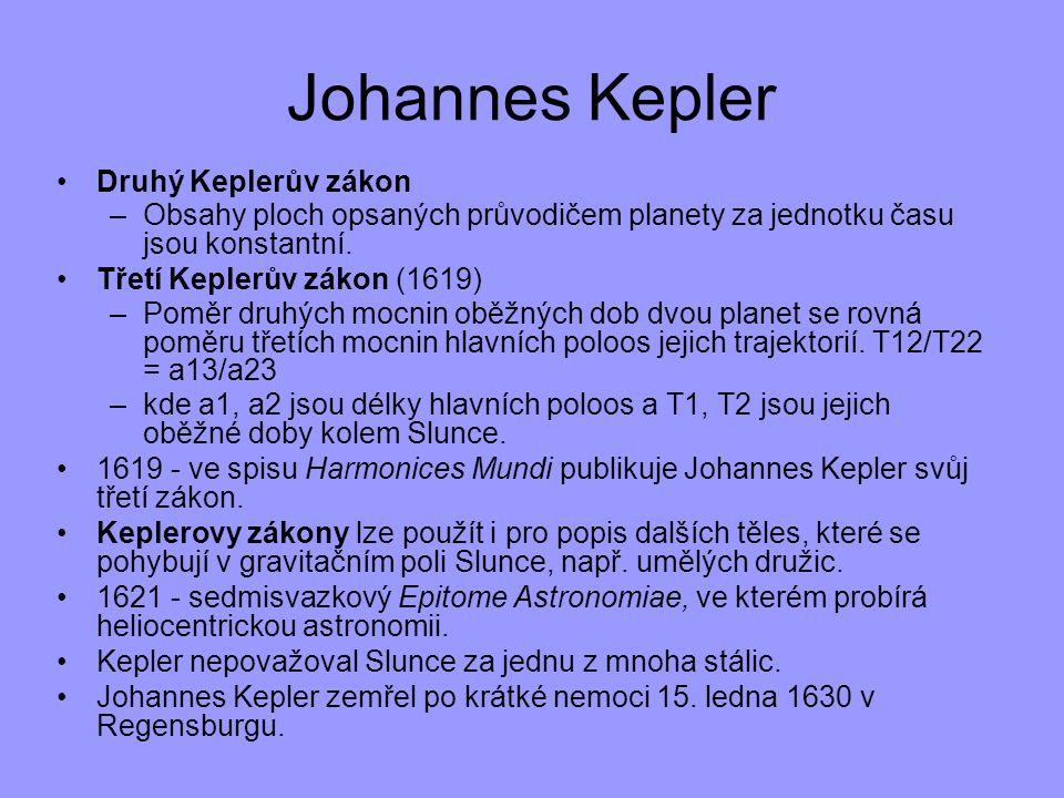 Johannes Kepler Druhý Keplerův zákon –Obsahy ploch opsaných průvodičem planety za jednotku času jsou konstantní. Třetí Keplerův zákon (1619) –Poměr dr