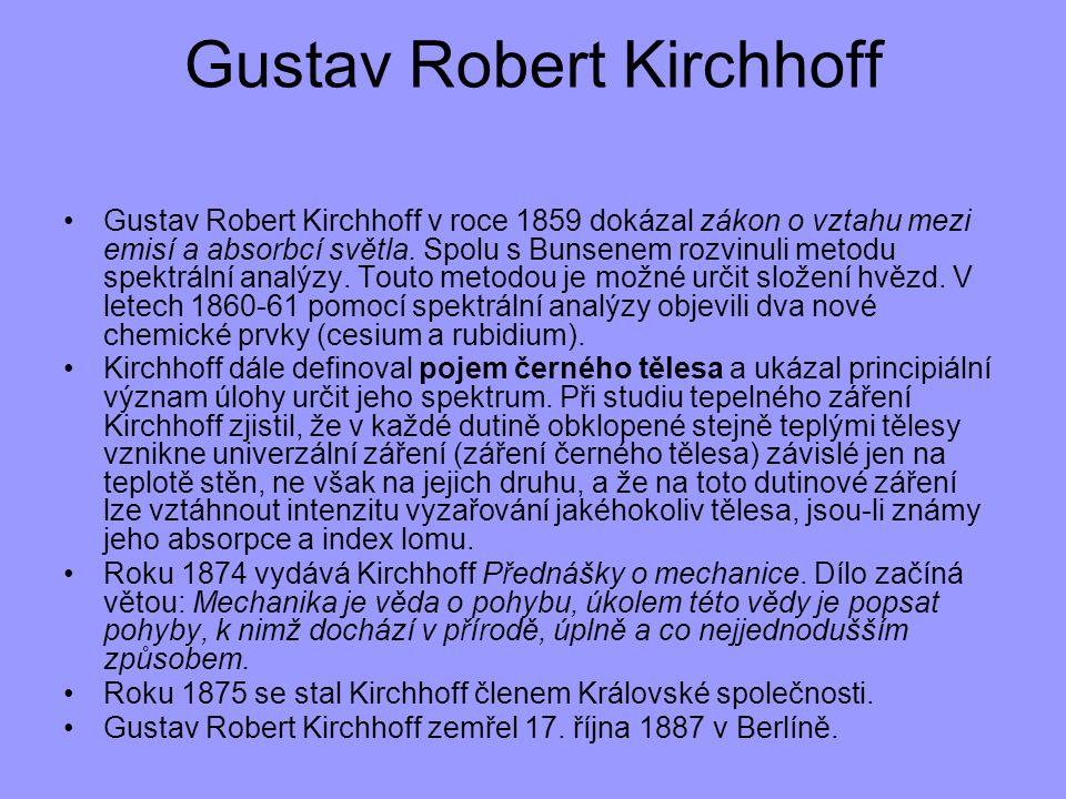 Gustav Robert Kirchhoff Gustav Robert Kirchhoff v roce 1859 dokázal zákon o vztahu mezi emisí a absorbcí světla. Spolu s Bunsenem rozvinuli metodu spe