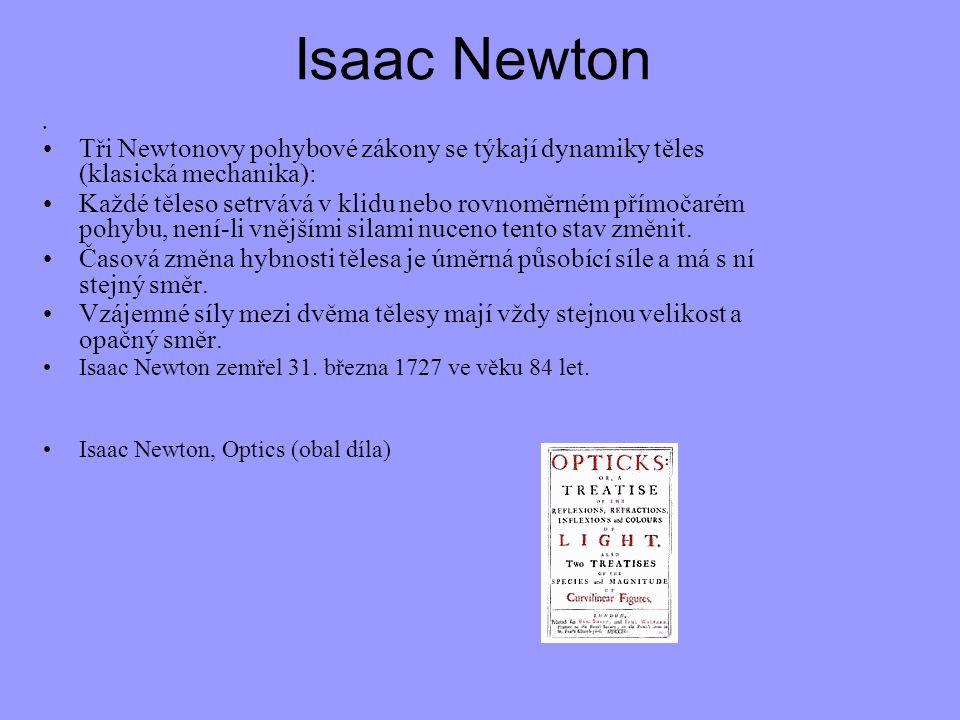 Isaac Newton Tři Newtonovy pohybové zákony se týkají dynamiky těles (klasická mechanika): Každé těleso setrvává v klidu nebo rovnoměrném přímočarém po