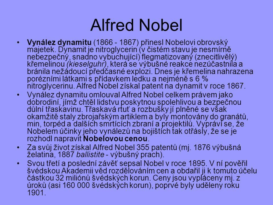 Alfred Nobel Vynález dynamitu (1866 - 1867) přinesl Nobelovi obrovský majetek. Dynamit je nitroglycerin (v čistém stavu je nesmírně nebezpečný, snadno
