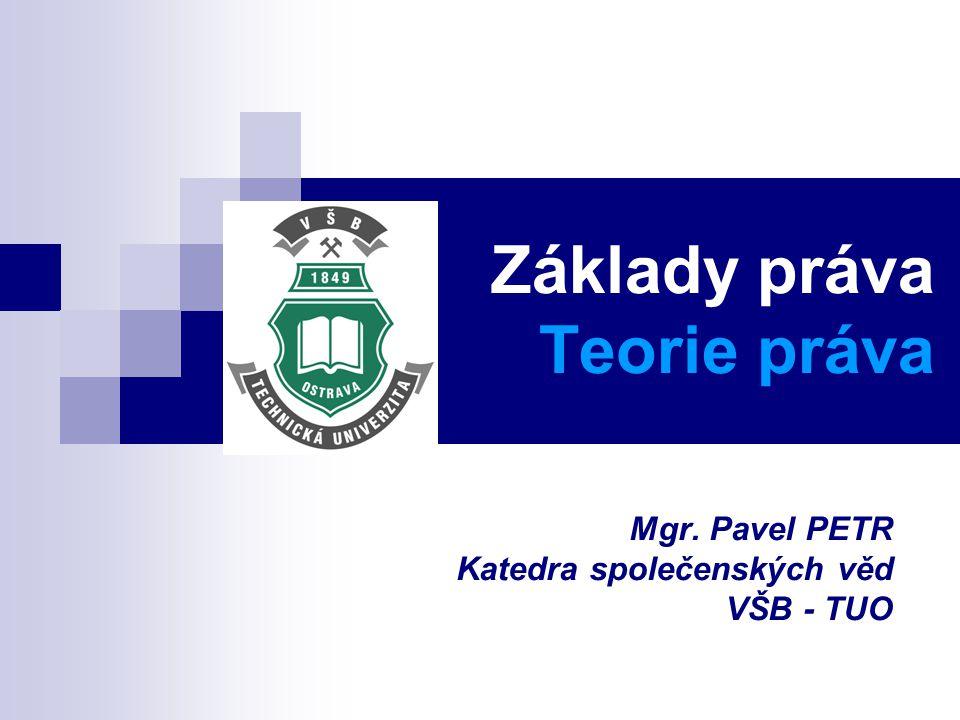 Základy práva Teorie práva Mgr. Pavel PETR Katedra společenských věd VŠB - TUO