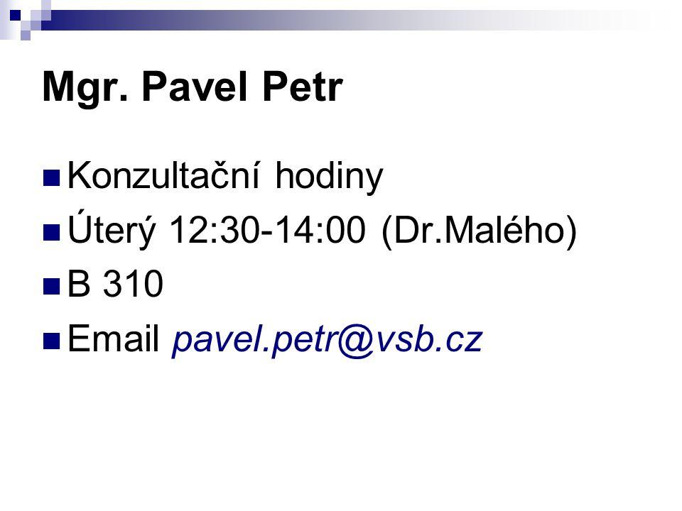 Mgr. Pavel Petr Konzultační hodiny Úterý 12:30-14:00 (Dr.Malého) B 310 Email pavel.petr@vsb.cz