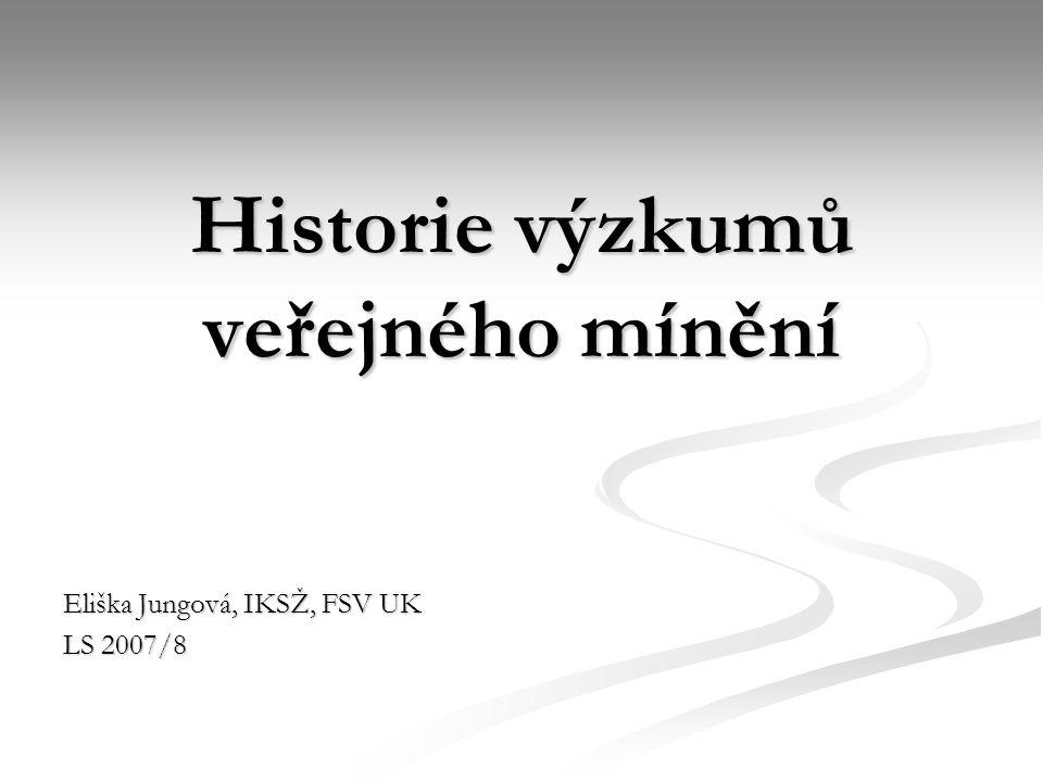 Historie výzkumů veřejného mínění Eliška Jungová, IKSŽ, FSV UK LS 2007/8