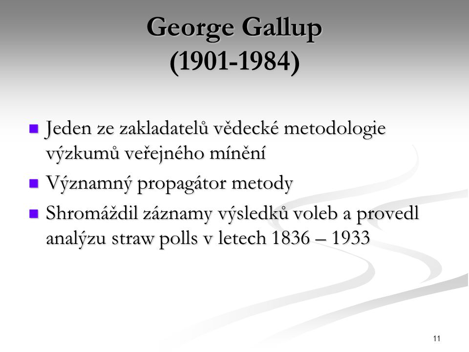 11 George Gallup (1901-1984) Jeden ze zakladatelů vědecké metodologie výzkumů veřejného mínění Jeden ze zakladatelů vědecké metodologie výzkumů veřejn