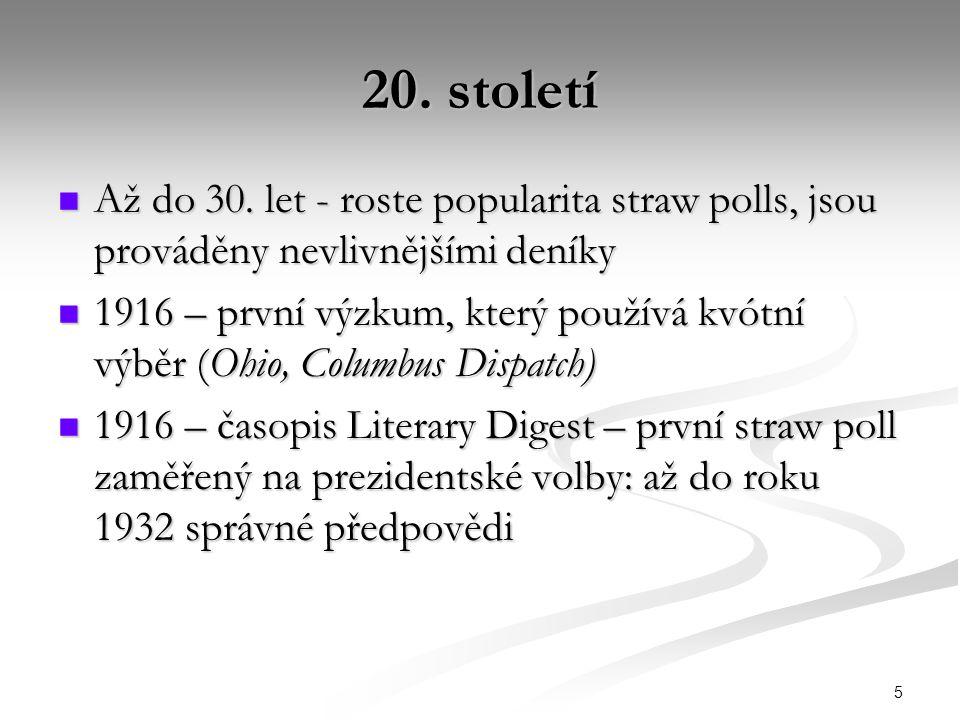 5 20. století Až do 30. let - roste popularita straw polls, jsou prováděny nevlivnějšími deníky Až do 30. let - roste popularita straw polls, jsou pro
