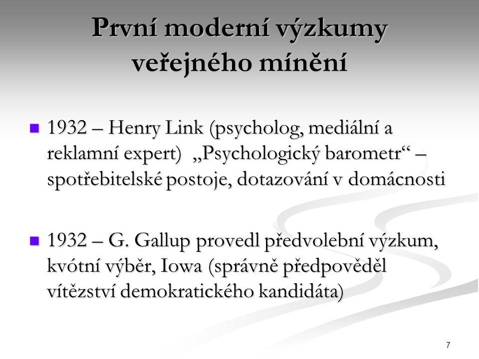 """7 První moderní výzkumy veřejného mínění 1932 – Henry Link (psycholog, mediální a reklamní expert) """"Psychologický barometr"""" – spotřebitelské postoje,"""