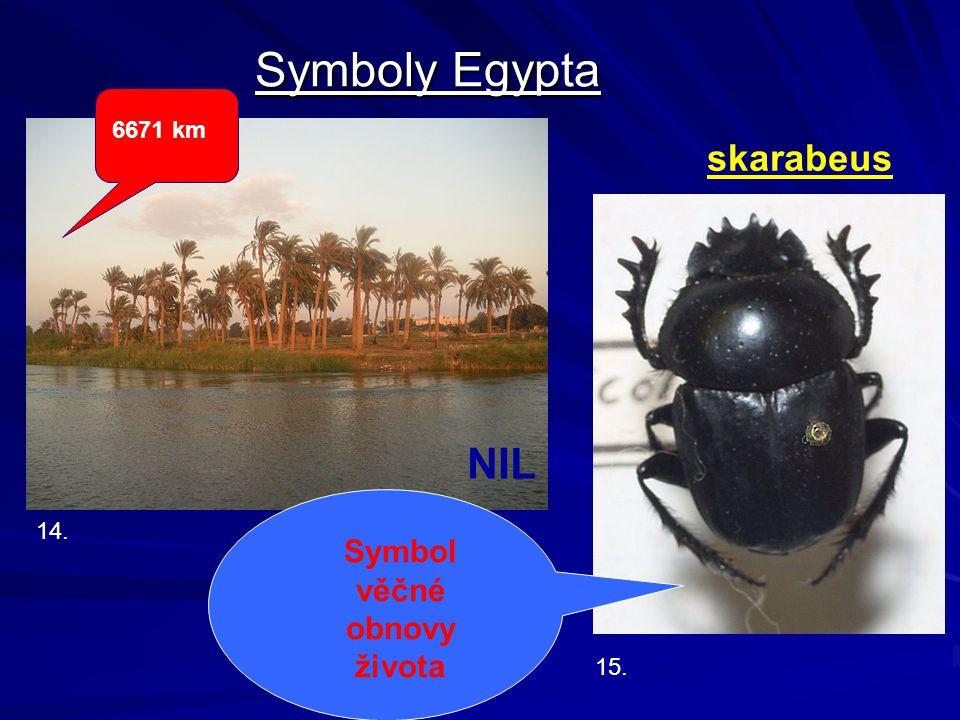 Symboly Egypta 14. NIL 15. skarabeus Symbol věčné obnovy života 6671 km