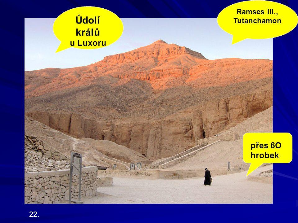 Údolí králů u Luxoru přes 6O hrobek 22. Ramses III., Tutanchamon