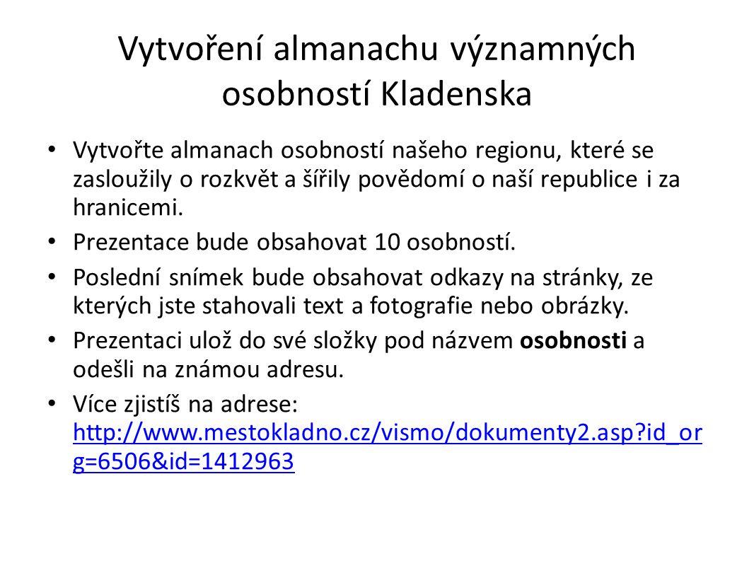 Vytvoření almanachu významných osobností Kladenska Vytvořte almanach osobností našeho regionu, které se zasloužily o rozkvět a šířily povědomí o naší republice i za hranicemi.