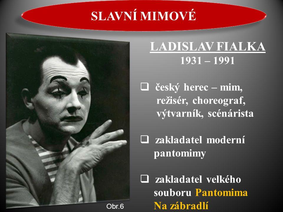 LADISLAV FIALKA 1931 – 1991  český herec – mim, režisér, choreograf, výtvarník, scénárista  zakladatel moderní pantomimy  zakladatel velkého soubor
