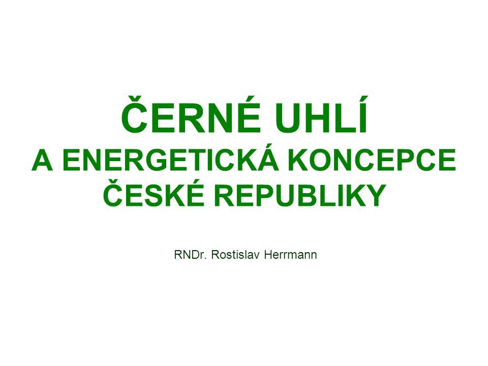 ČERNÉ UHLÍ A ENERGETICKÁ KONCEPCE ČESKÉ REPUBLIKY RNDr. Rostislav Herrmann