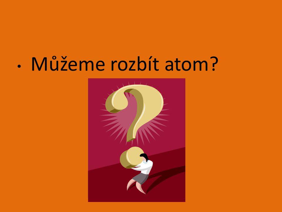 Můžeme rozbít atom