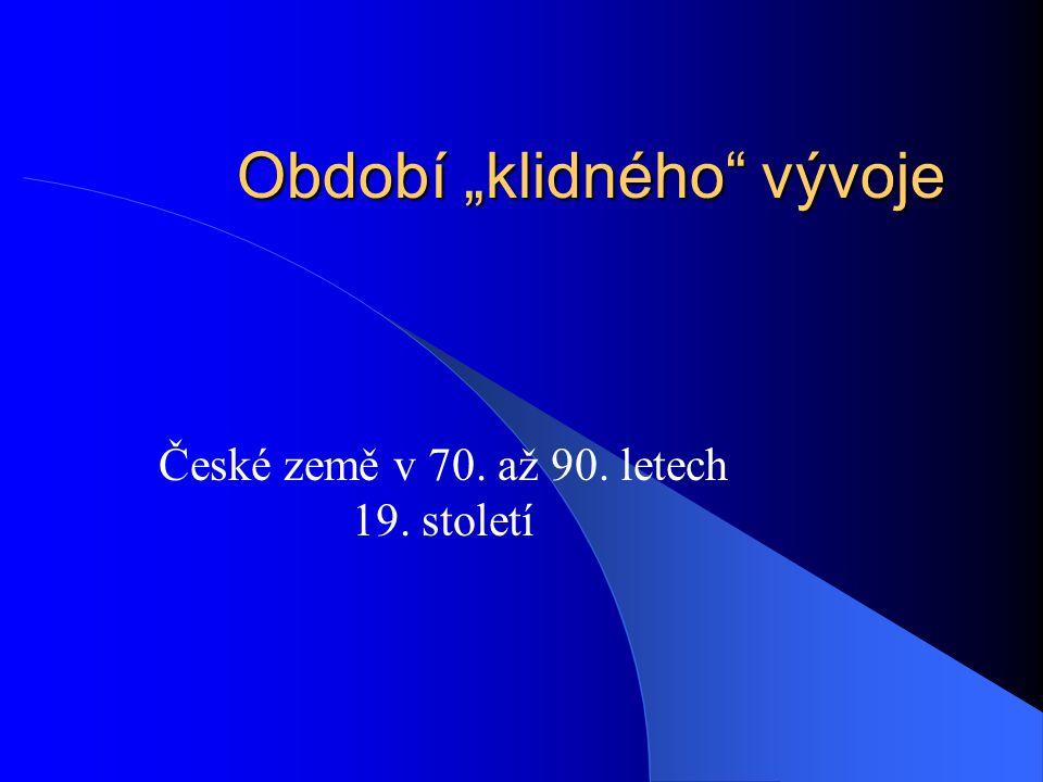 """Období """"klidného"""" vývoje České země v 70. až 90. letech 19. století"""