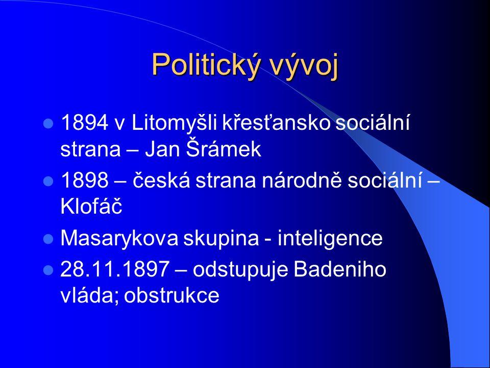 Politický vývoj 1894 v Litomyšli křesťansko sociální strana – Jan Šrámek 1898 – česká strana národně sociální – Klofáč Masarykova skupina - inteligenc