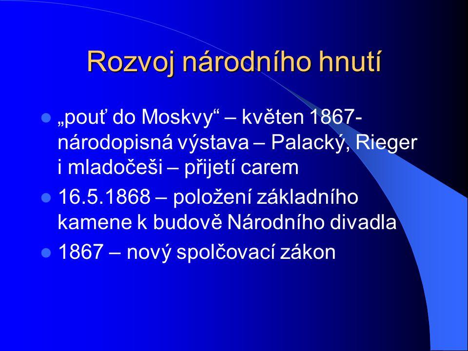"""Rozvoj národního hnutí """"pouť do Moskvy"""" – květen 1867- národopisná výstava – Palacký, Rieger i mladočeši – přijetí carem 16.5.1868 – položení základní"""