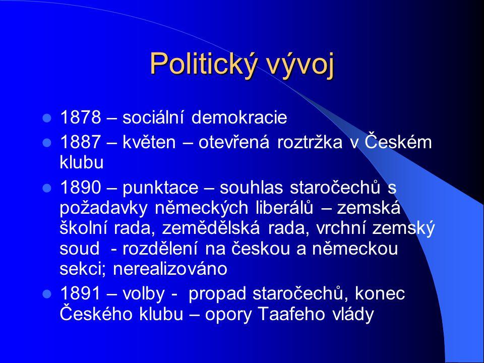 Politický vývoj 1878 – sociální demokracie 1887 – květen – otevřená roztržka v Českém klubu 1890 – punktace – souhlas staročechů s požadavky německých