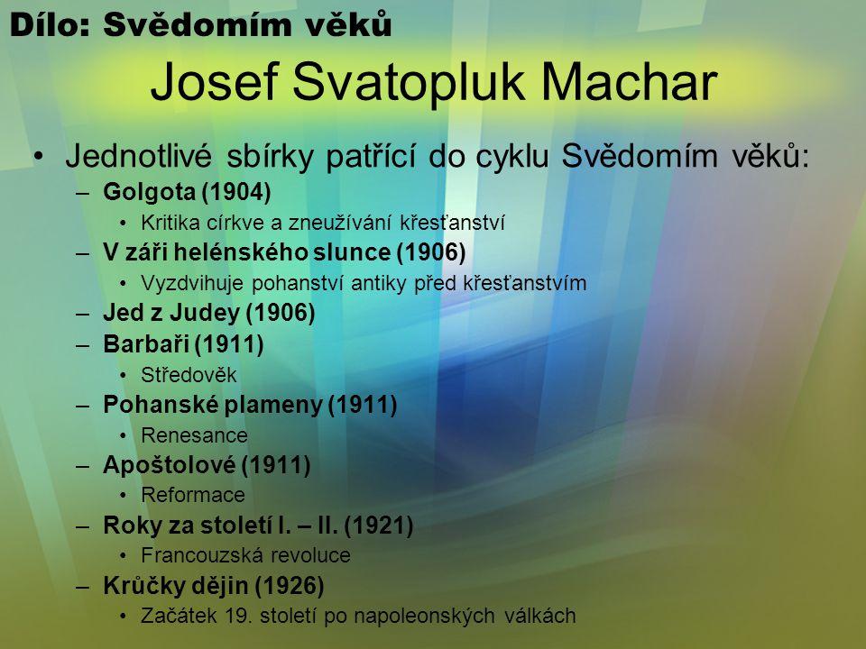 Josef Svatopluk Machar Snaha o uvědomění národa a zajištění pevných historických kořenů (podobně jako Jiráskova historická próza) Rozsahem od antiky p