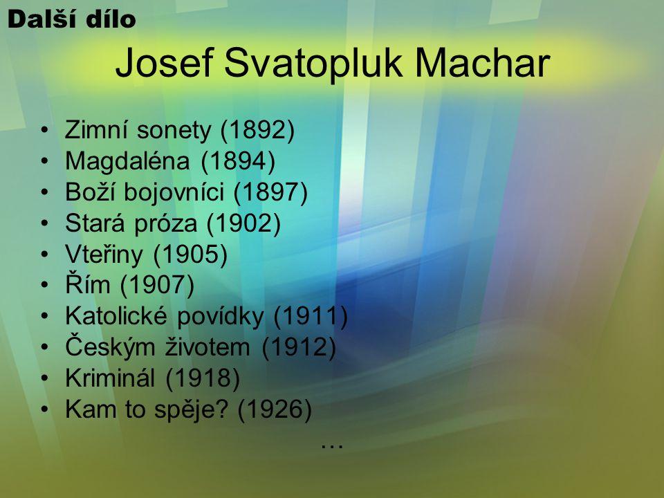Josef Svatopluk Machar Jednotlivé epické básně: –Podzimní povídka –Dva listy –Tři podobizny –Marie Wiltová –Bez ovoce –Z vlaku –Teta –List –Otrokyně o