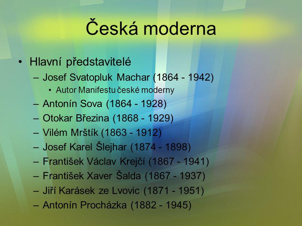 Skupina českých literátů vzniknuvší na konci 19. století (1895 – Manifest české moderny – spíše politický) Osobité pojetí tvorby, individualismus, non