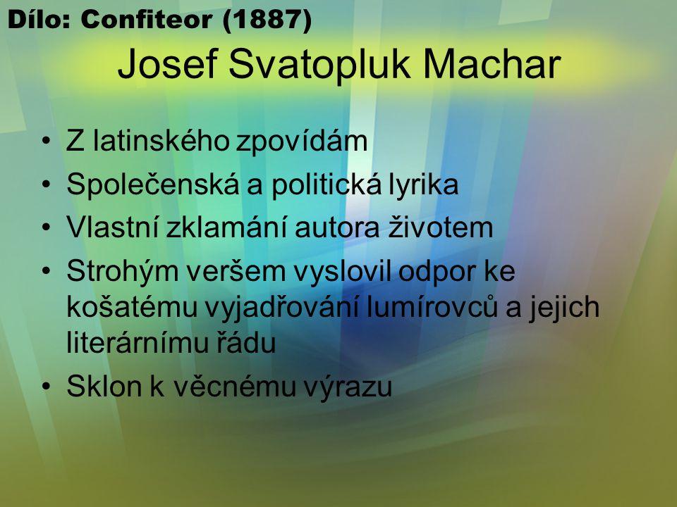 """Josef Svatopluk Machar Nesnášel """"prázdné vlastenectví"""", lhostejnost, pokrytectví a měšťáckou společnost Byl pacifistou Prosazoval individualismus Ke k"""