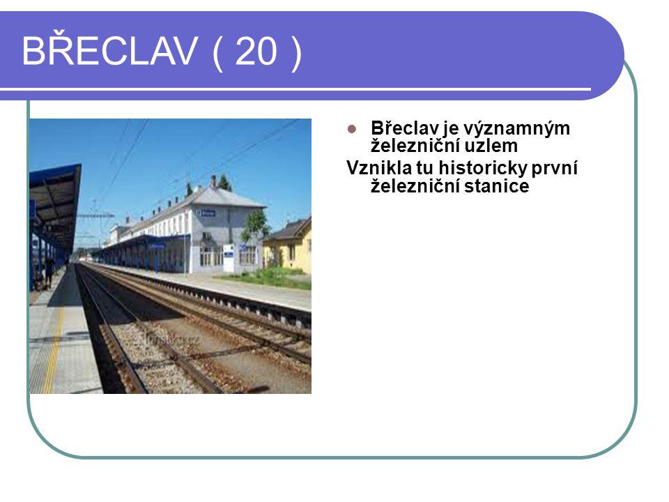 BŘECLAV ( 20 ) Břeclav je významným železniční uzlem Vznikla tu historicky první železniční stanice
