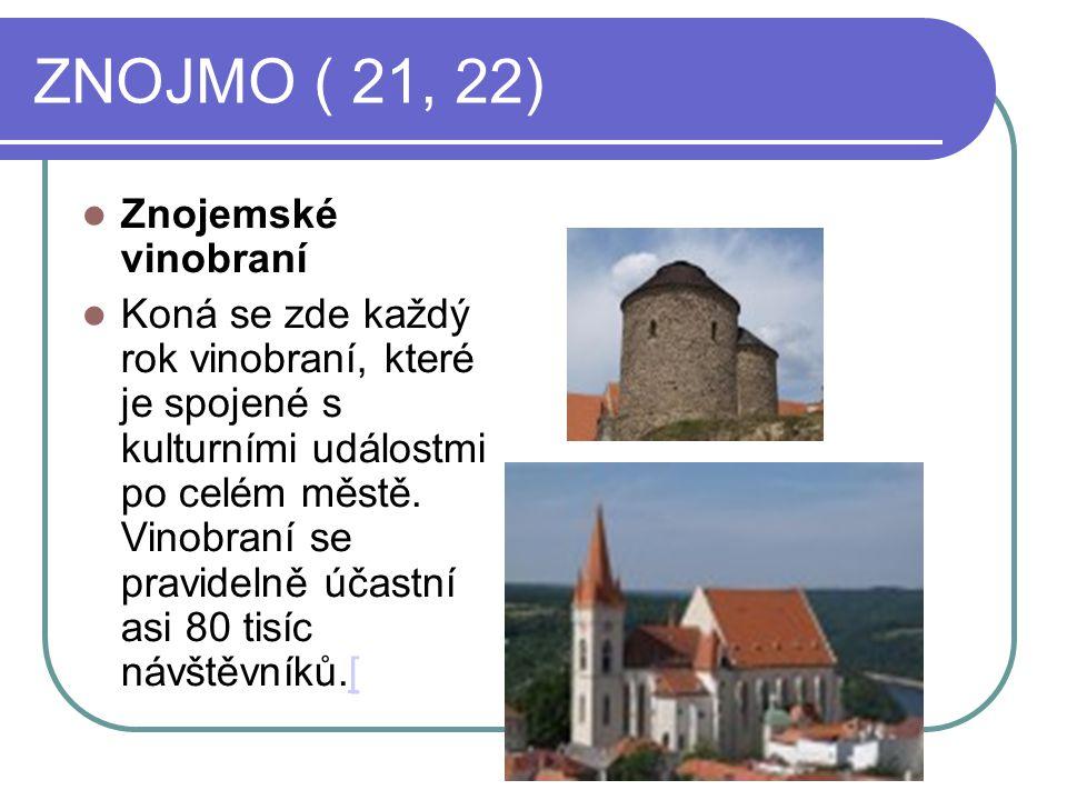 ZNOJMO ( 21, 22) Znojemské vinobraní Koná se zde každý rok vinobraní, které je spojené s kulturními událostmi po celém městě.