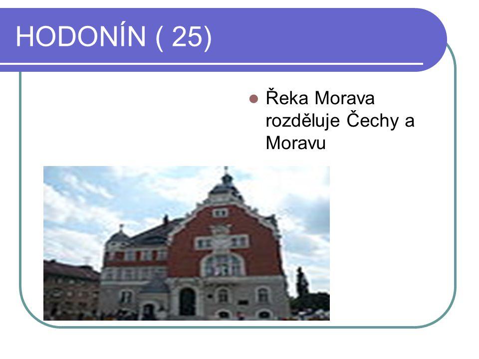 HODONÍN ( 25) Řeka Morava rozděluje Čechy a Moravu