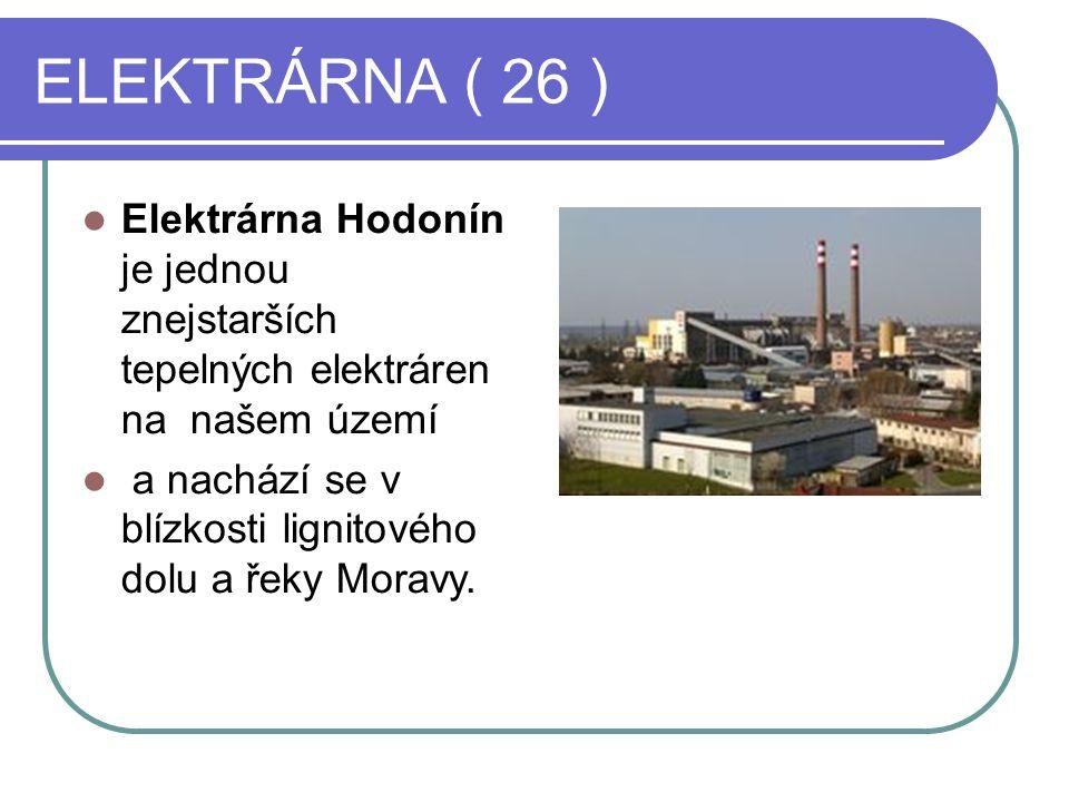 ELEKTRÁRNA ( 26 ) Elektrárna Hodonín je jednou znejstarších tepelných elektráren na našem území a nachází se v blízkosti lignitového dolu a řeky Moravy.