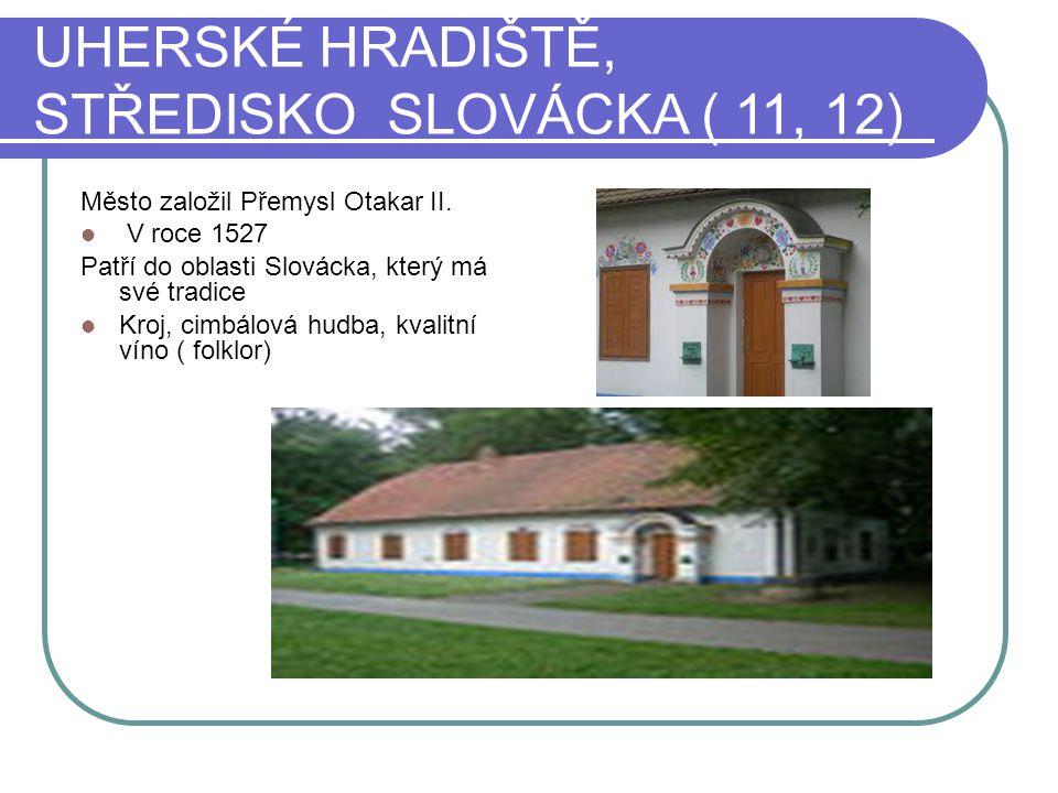 UHERSKÉ HRADIŠTĚ, STŘEDISKO SLOVÁCKA ( 11, 12) Město založil Přemysl Otakar II.