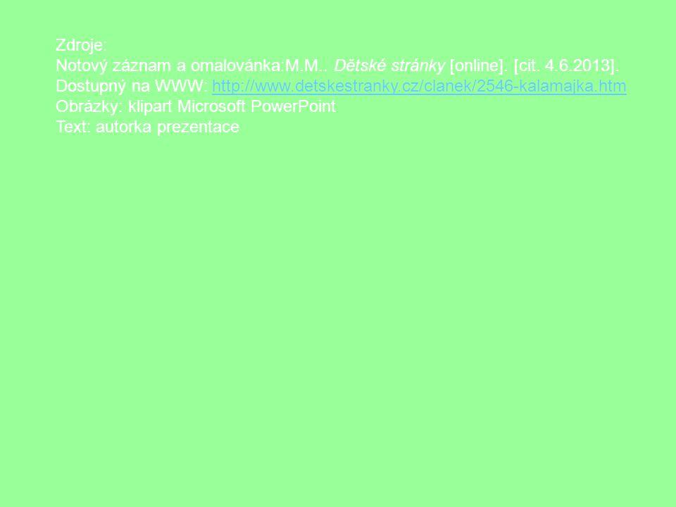 Zdroje: Notový záznam a omalovánka:M.M.. Dětské stránky [online]. [cit. 4.6.2013]. Dostupný na WWW: http://www.detskestranky.cz/clanek/2546-kalamajka.