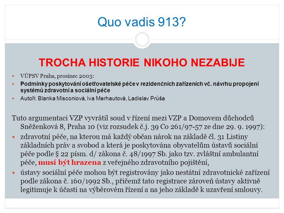 Quo vadis 913? VÚPSV Praha, prosinec 2003: Podmínky poskytování ošetřovatelské péče v rezidenčních zařízeních vč. návrhu propojení systémů zdravotní a