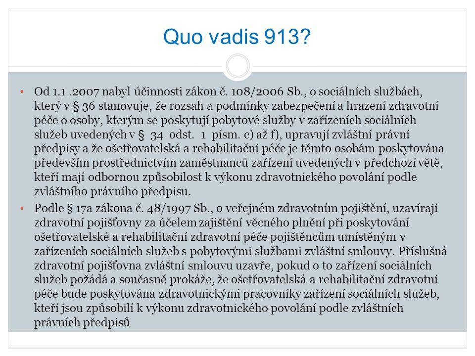 Quo vadis 913? Od 1.1.2007 nabyl účinnosti zákon č. 108/2006 Sb., o sociálních službách, který v § 36 stanovuje, že rozsah a podmínky zabezpečení a hr