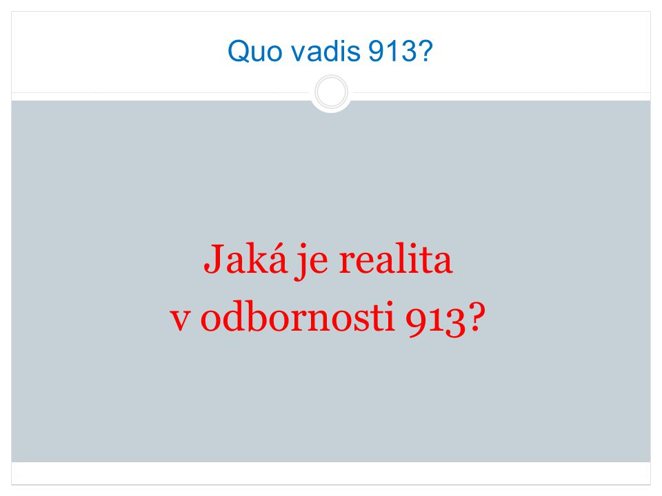 Quo vadis 913? Jaká je realita v odbornosti 913?