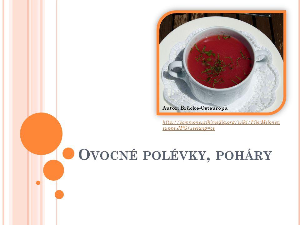 O VOCNÉ POLÉVKY, POHÁRY Autor: Brücke-Osteuropa http://commons.wikimedia.org/wiki/File:Melonen suppe.JPG?uselang=cs