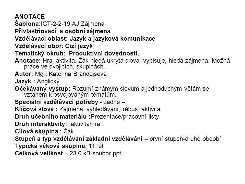 ANOTACE Šablona:ICT-2-2-19 AJ Zájmena Přivlastňovací a osobní zájmena Vzdělávací oblast: Jazyk a jazyková komunikace Vzdělávací obor: Cizí jazyk Tematický okruh: Produktivní dovednosti.