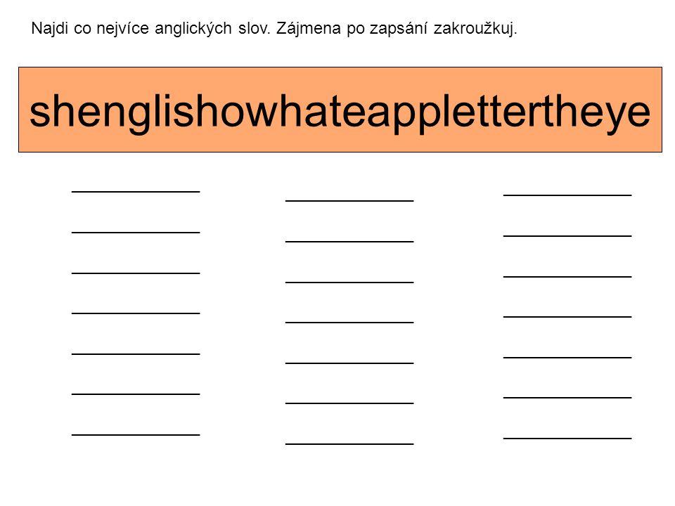 shenglishowhateapplettertheye Najdi co nejvíce anglických slov. Zájmena po zapsání zakroužkuj. ______________